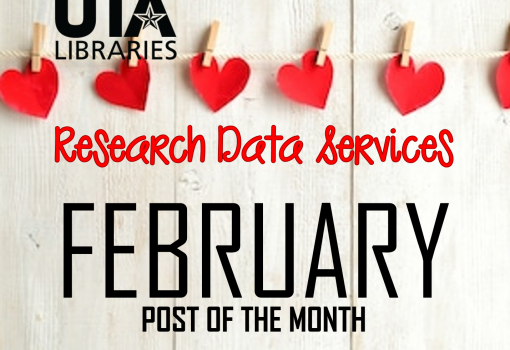 Image with text stating: UTA Libraries Research Data Services February Post of the Month